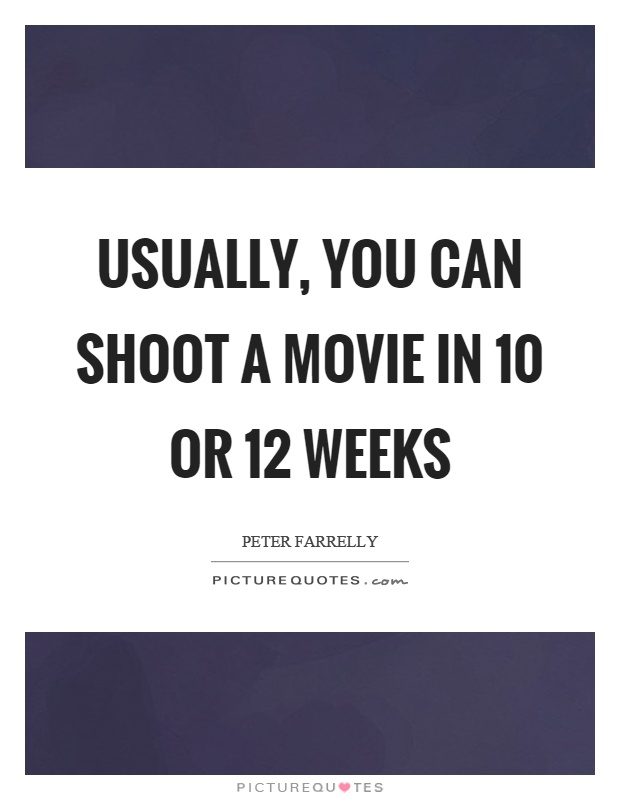 Usually, you can shoot a movie in 10 or 12 weeks Picture Quote #1