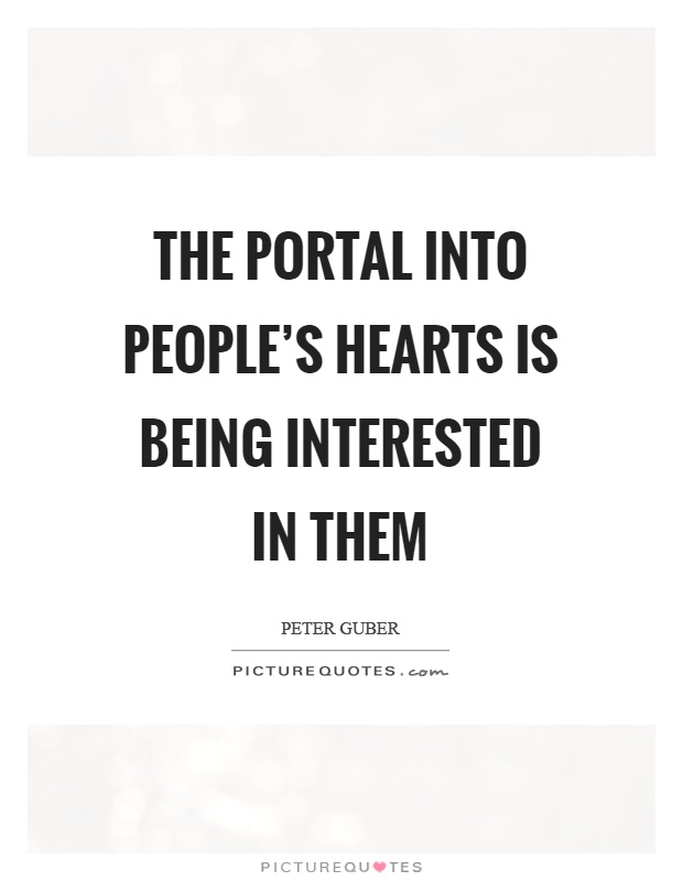 The portal into people's hearts is being interested in them Picture Quote #1