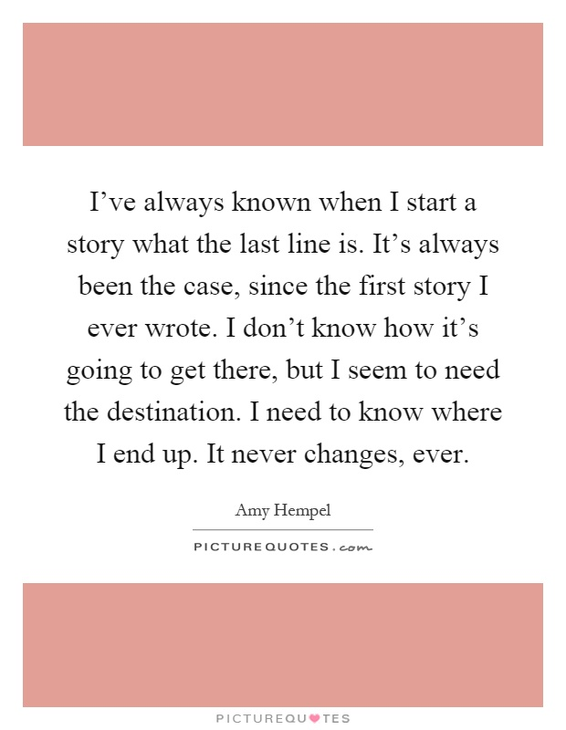 I've always known when I start a story what the last line ...