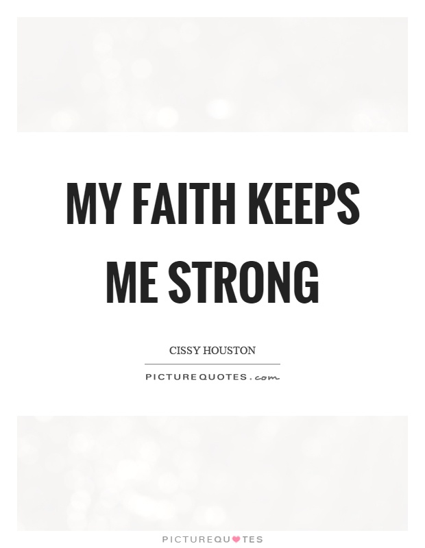 My faith keeps me strong Picture Quote #1