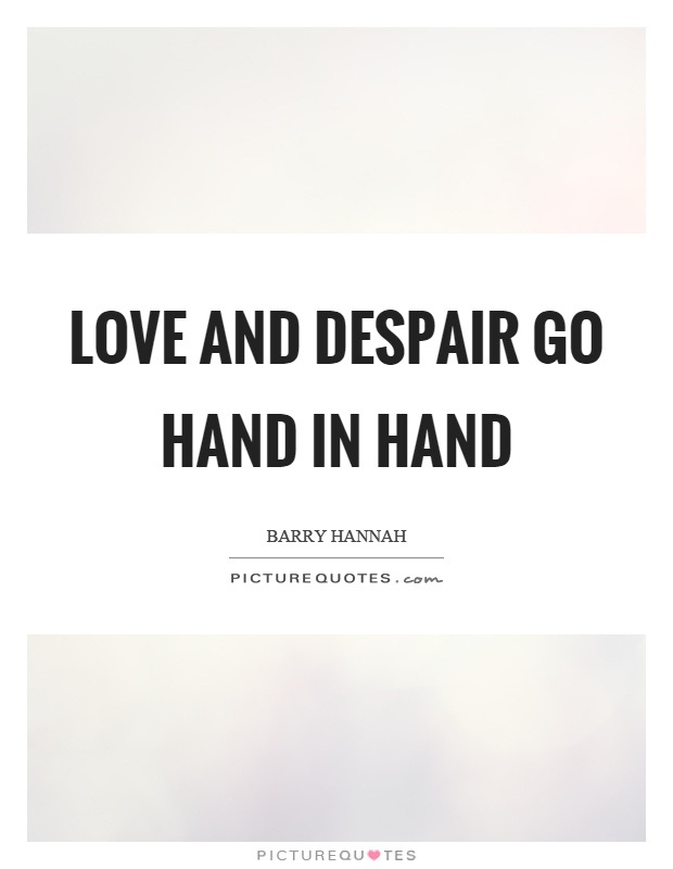 Love and despair go hand in hand Picture Quote #1