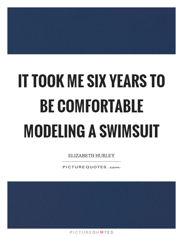 It took me six years to be comfortable modeling a swimsuit Picture Quote #1