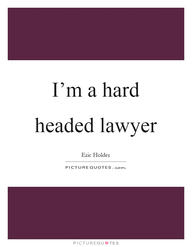 I'm a hard headed lawyer Picture Quote #1