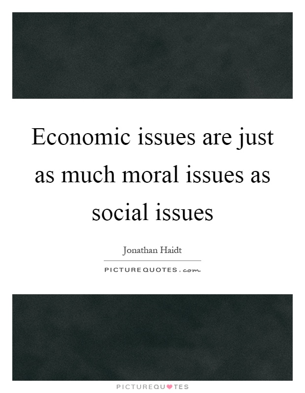 Economic issues are just as much moral issues as social issues Picture Quote #1