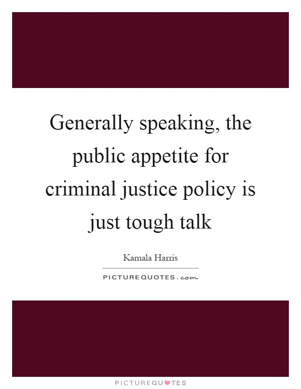 Generally speaking, the public appetite for criminal justice policy is just tough talk Picture Quote #1