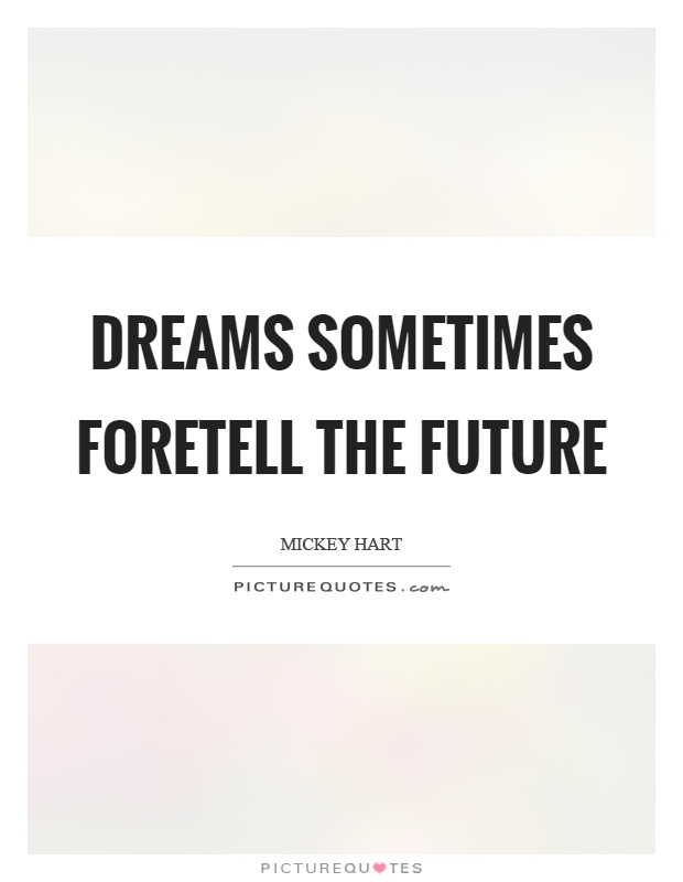 Dreams sometimes foretell the future Picture Quote #1