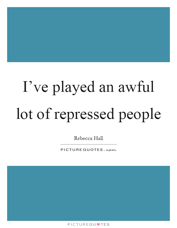 I've played an awful lot of repressed people Picture Quote #1