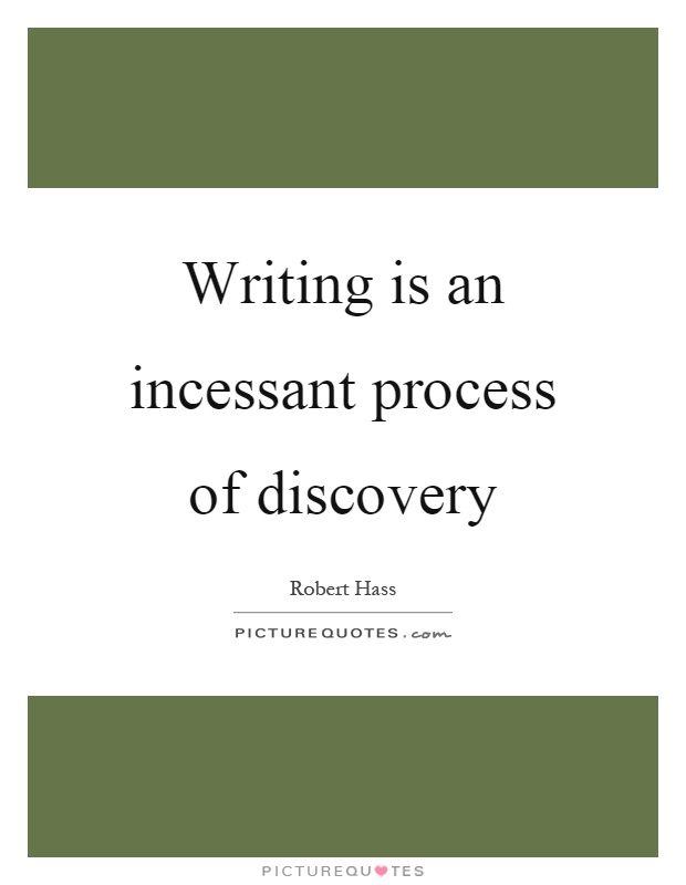 Writing is an incessant process of discovery Picture Quote #1
