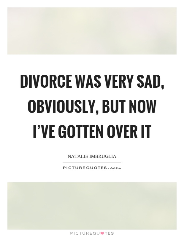 Divorce Quotes Sad divorce quotes divorce sayings divorce picture ...