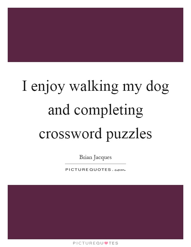 I enjoy walking my dog and completing crossword puzzles Picture Quote #1