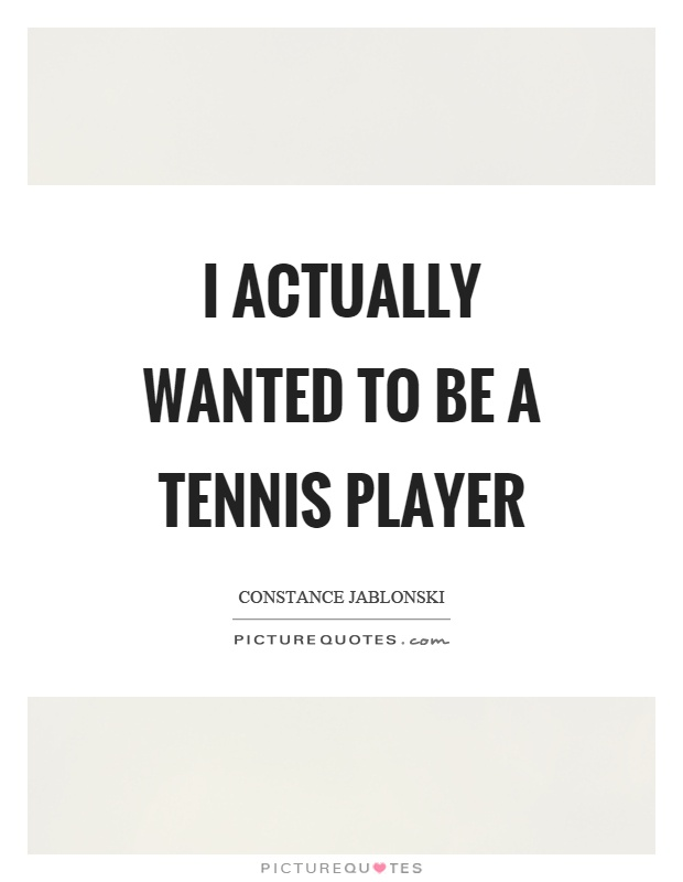 I actually wanted to be a tennis player Picture Quote #1