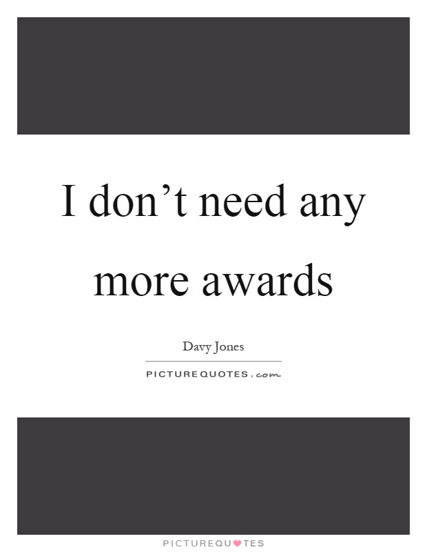 I don't need any more awards Picture Quote #1