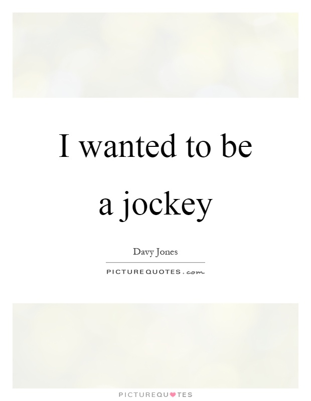 I wanted to be a jockey Picture Quote #1