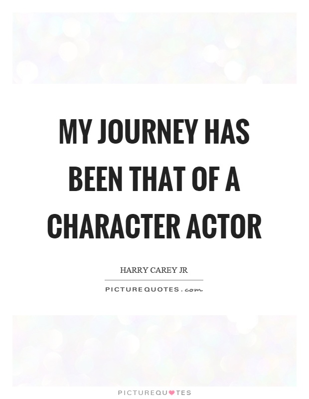 My journey has been that of a character actor Picture Quote #1