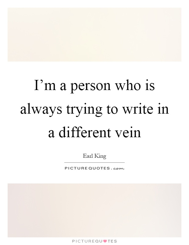 I'm a person who is always trying to write in a different vein Picture Quote #1