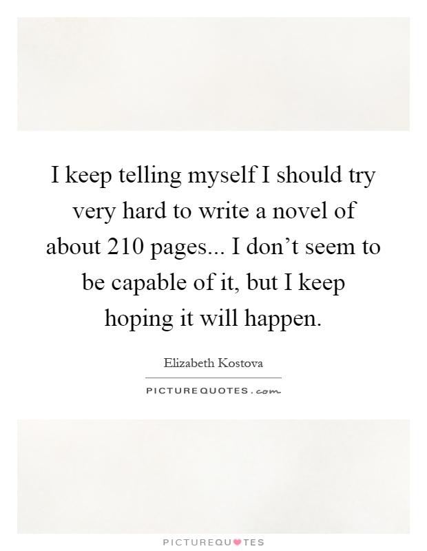 i keep telling myself i should try to write a