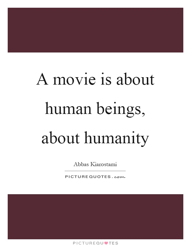 A movie is about human beings, about humanity Picture Quote #1