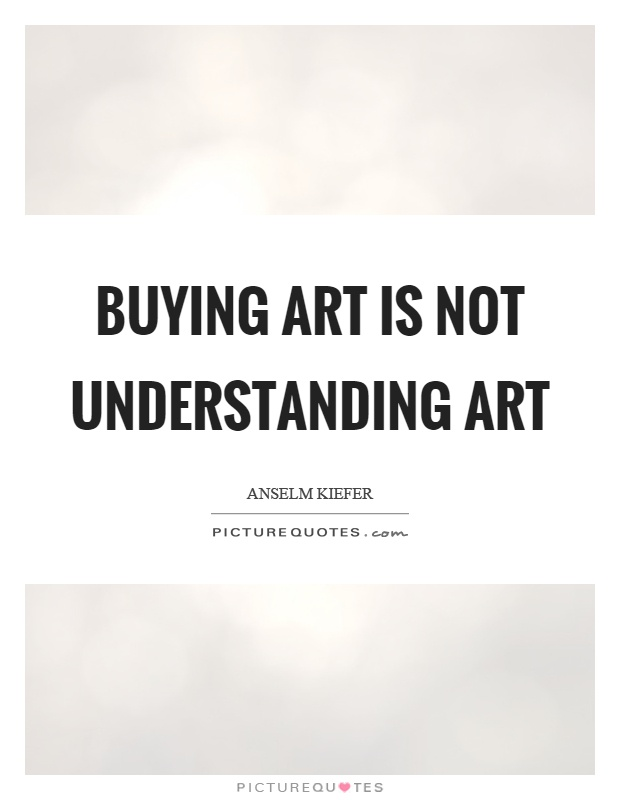 Buying art is not understanding art Picture Quote #1
