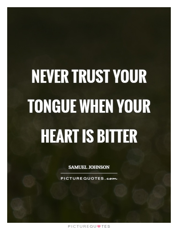 Never trust your tongue when your heart is bitter Picture Quote #1