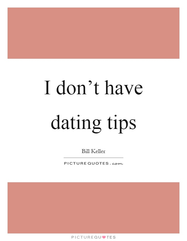 I don't have dating tips Picture Quote #1
