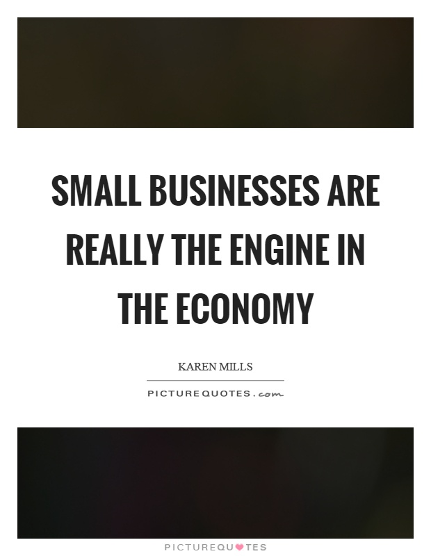 Small Business Quotes Unique Small Businesses Are Really The Engine In The Economy Picture Quotes