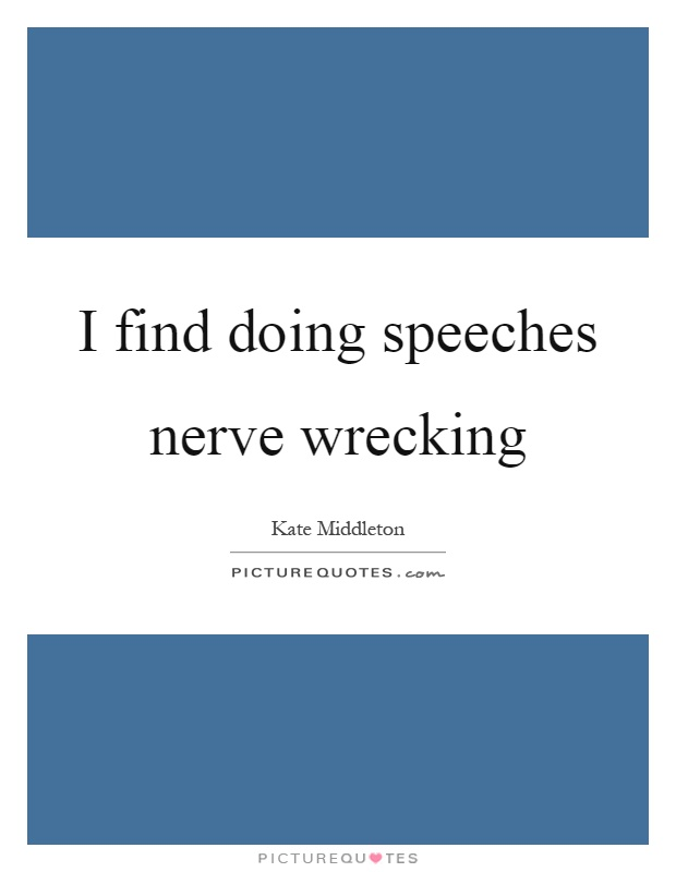 I find doing speeches nerve wrecking Picture Quote #1