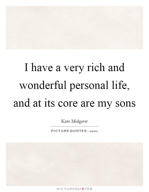 I Have A Very Rich And Wonderful Personal Life And At Its Core Picture Quotes
