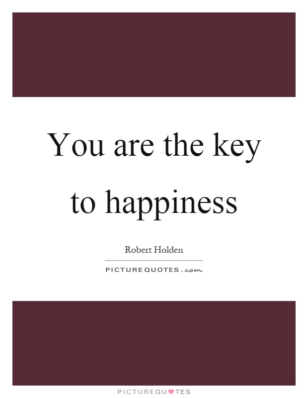 You are the key to happiness Picture Quote #1