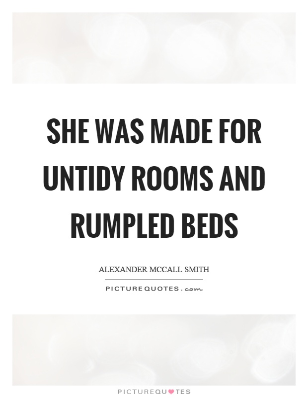 She was made for untidy rooms and rumpled beds Picture Quote #1