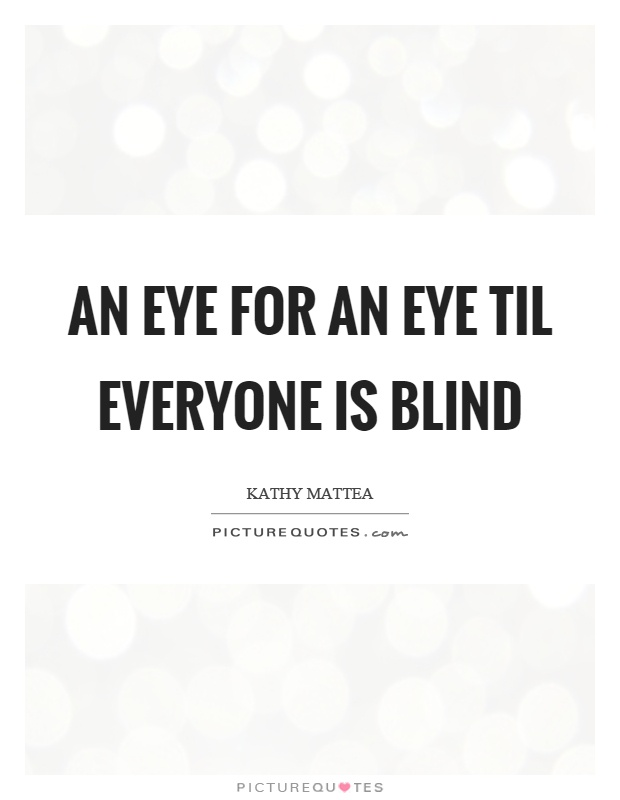 An eye for an eye til everyone is blind Picture Quote #1