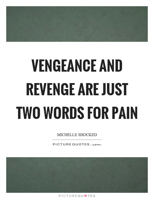 Vengeance and revenge are just two words for pain Picture Quote #1