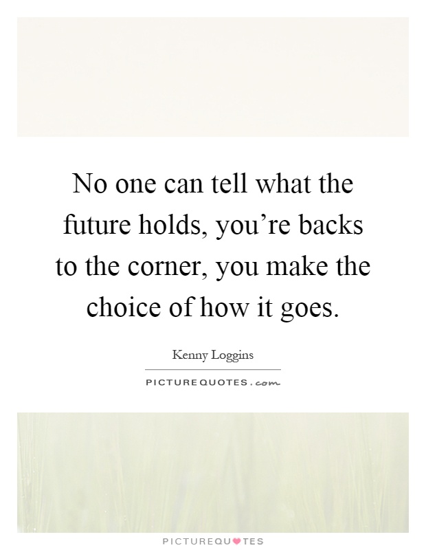 No One Can Tell What The Future Holds, You're Backs To The
