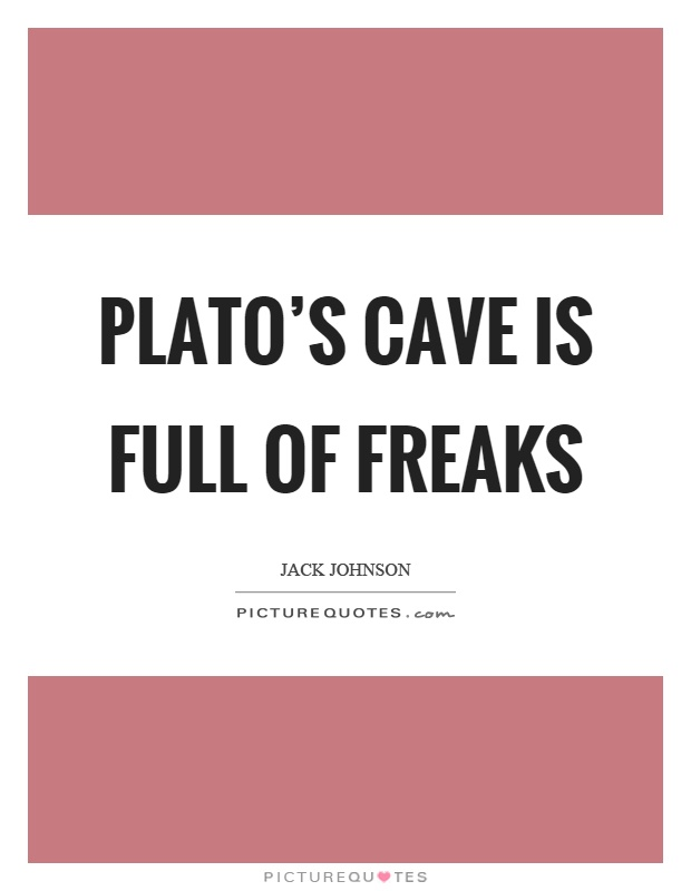 Plato's cave is full of freaks Picture Quote #1