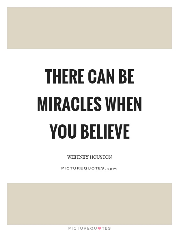 There can be miracles when you believe Picture Quote #1