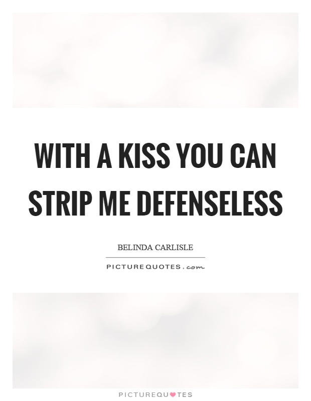 With a kiss you can strip me defenseless Picture Quote #1