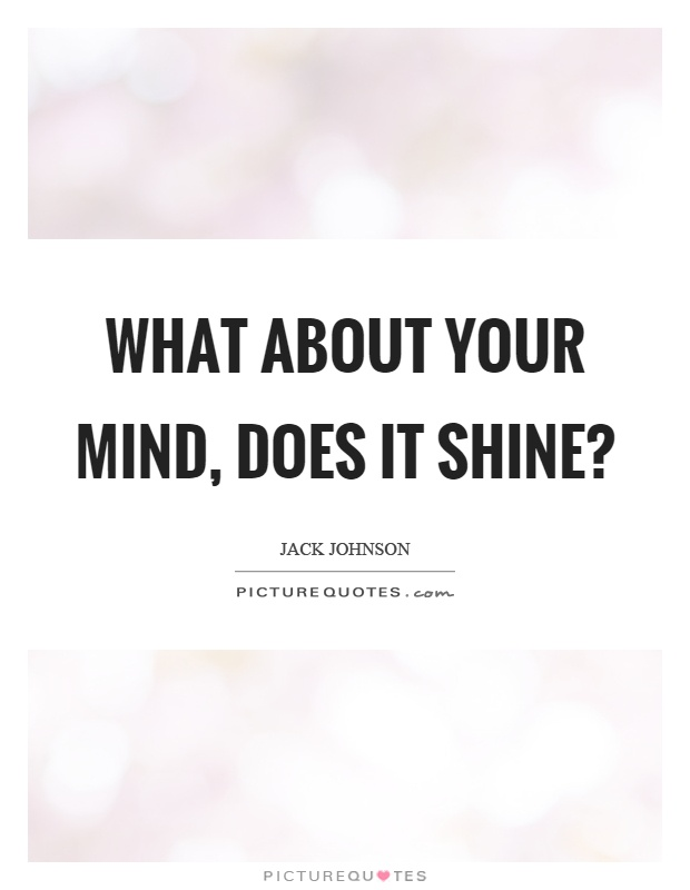 What about your mind, does it shine? Picture Quote #1
