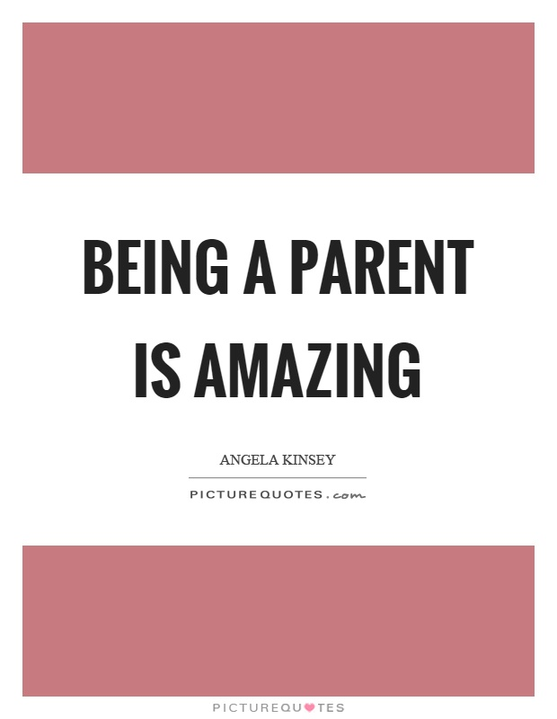 Being a parent is amazing Picture Quote #1