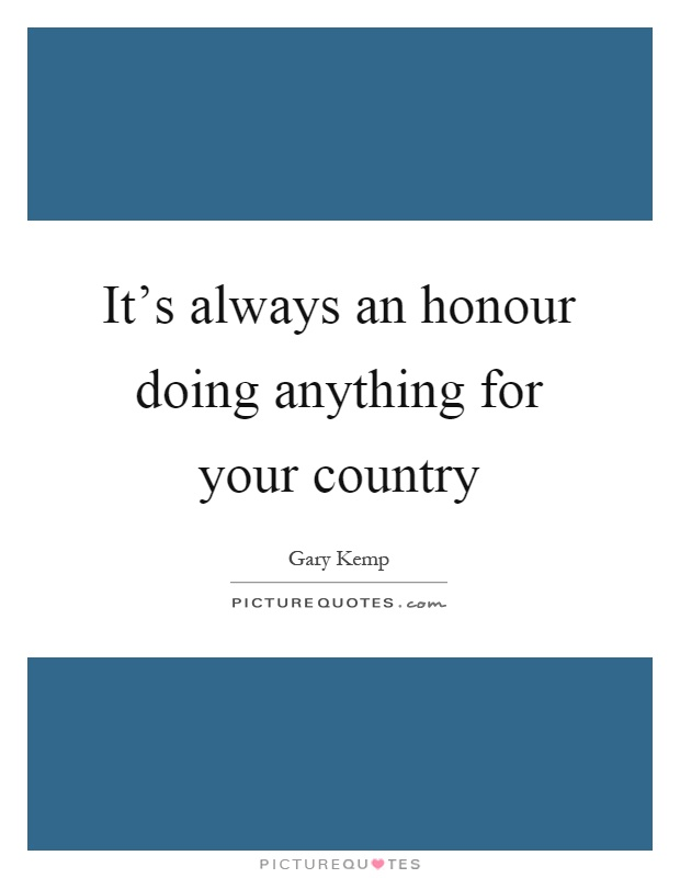 It's always an honour doing anything for your country Picture Quote #1