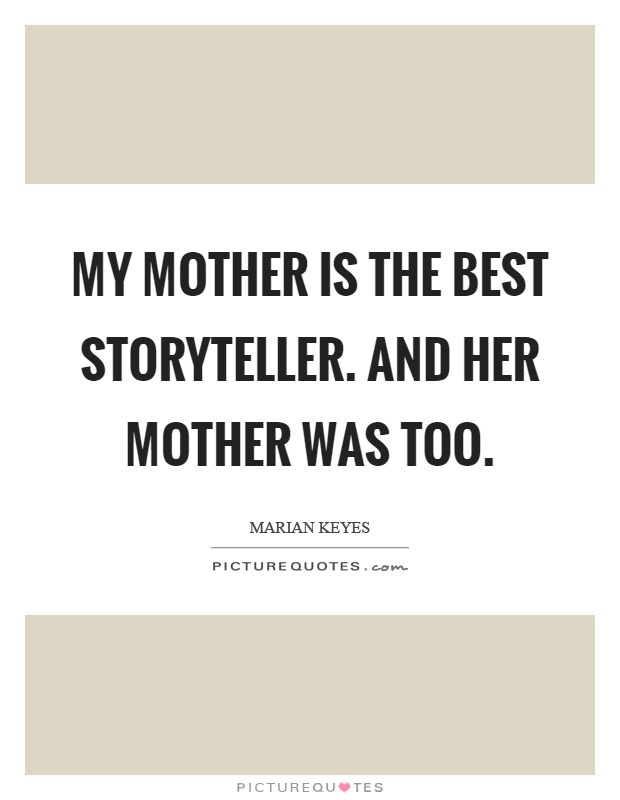My mother is the best storyteller. And her mother was too Picture Quote #1