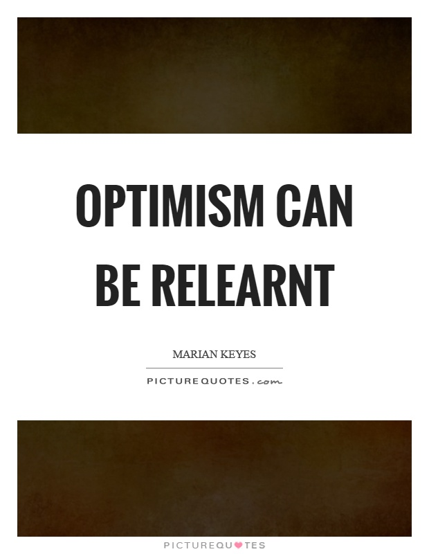 Optimism can be relearnt Picture Quote #1