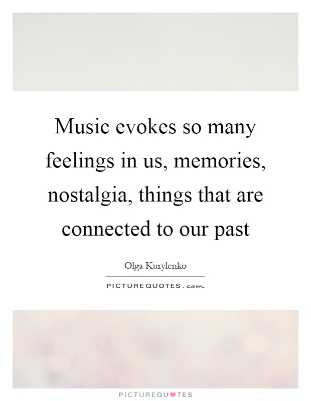 Music evokes so many feelings in us, memories, nostalgia, things that are connected to our past Picture Quote #1