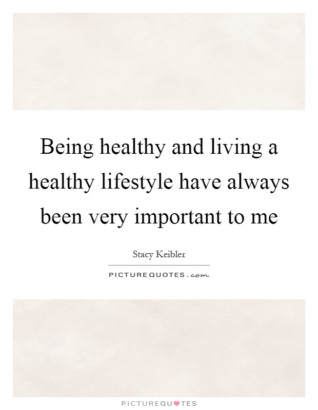 Being healthy and living a healthy lifestyle have always been very important to me Picture Quote #1