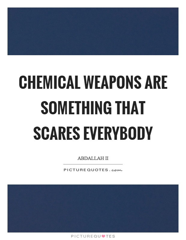 Chemical weapons are something that scares everybody Picture Quote #1