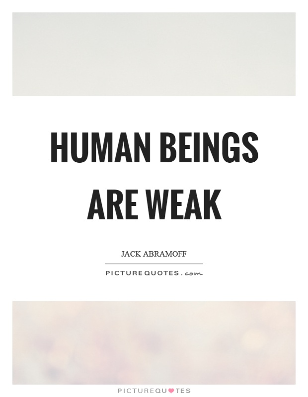 Human beings are weak Picture Quote #1