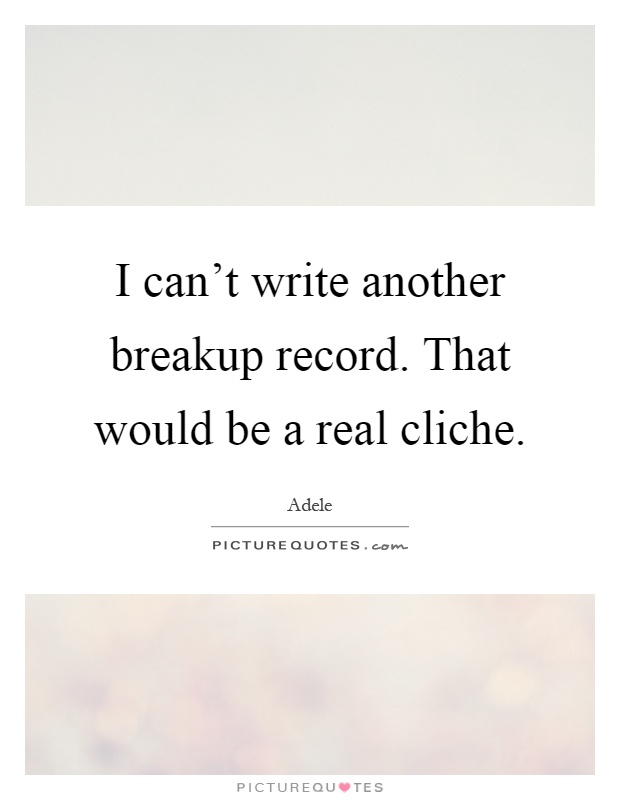 I can't write another breakup record. That would be a real cliche Picture Quote #1