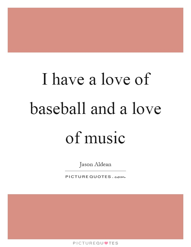 I have a love of baseball and a love of music Picture Quote #1