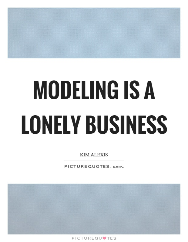Modeling is a lonely business | Picture Quotes