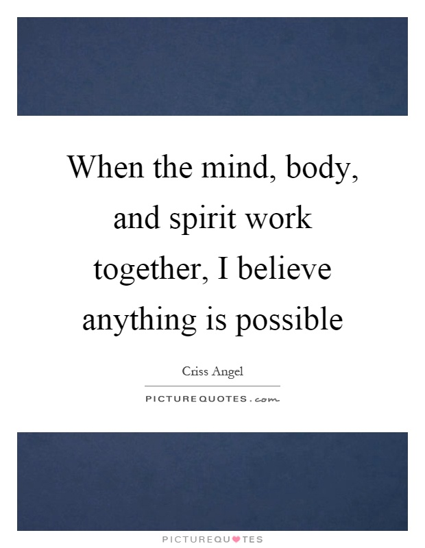 When the mind, body, and spirit work together, I believe anything is possible Picture Quote #1