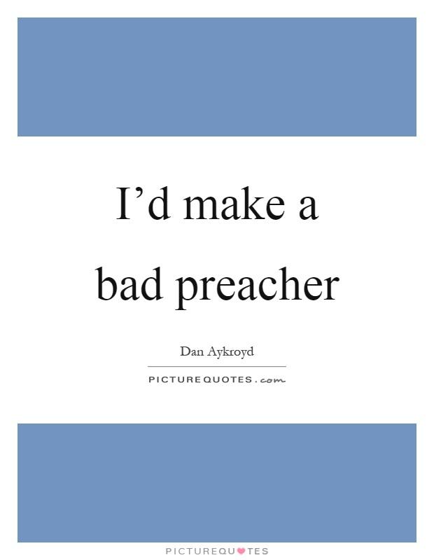 I'd make a bad preacher Picture Quote #1