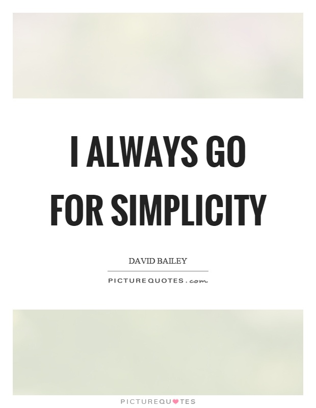 I always go for simplicity | Picture Quotes